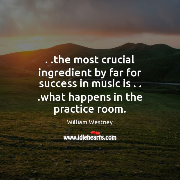 . .the most crucial ingredient by far for success in music is . . .what Image