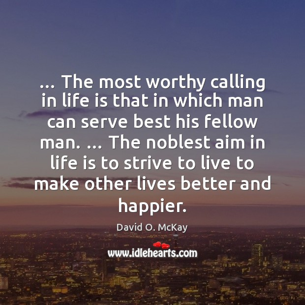 … The most worthy calling in life is that in which man can David O. McKay Picture Quote