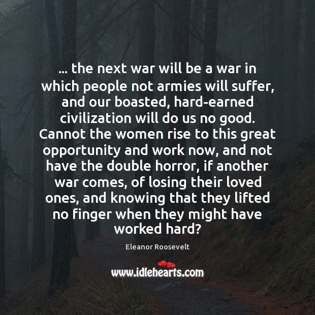 … the next war will be a war in which people not armies Eleanor Roosevelt Picture Quote