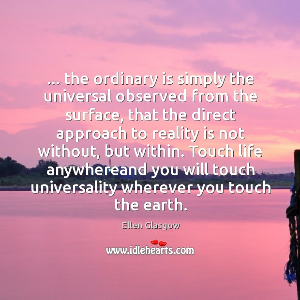 Image, … the ordinary is simply the universal observed from the surface, that the