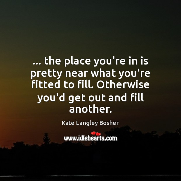 … the place you're in is pretty near what you're fitted to fill. Image