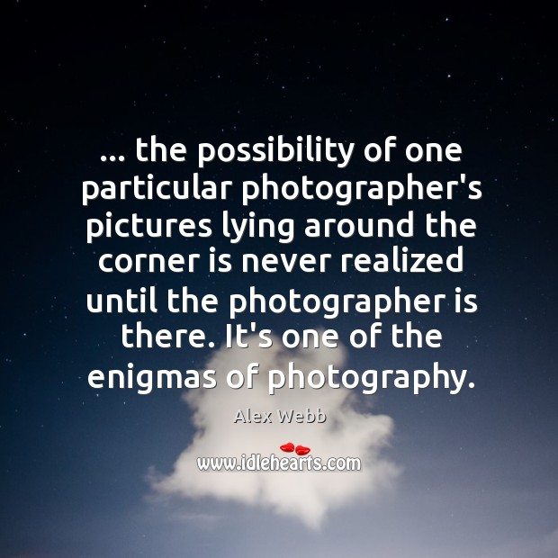 Image, … the possibility of one particular photographer's pictures lying around the corner is