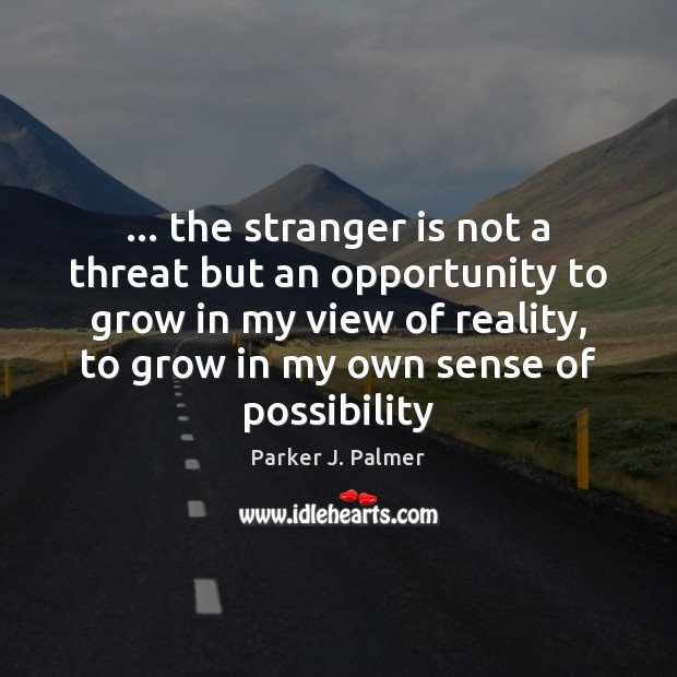 Image, … the stranger is not a threat but an opportunity to grow in