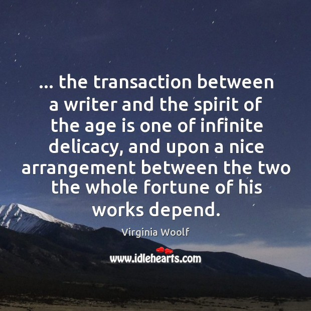 Image, … the transaction between a writer and the spirit of the age is