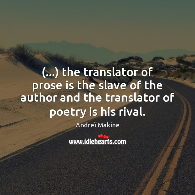 Image, (…) the translator of prose is the slave of the author and the