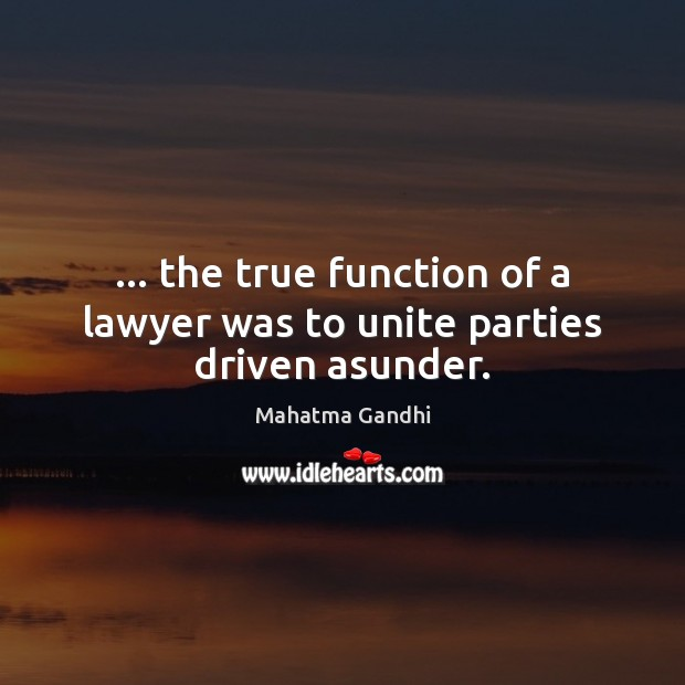 Image, … the true function of a lawyer was to unite parties driven asunder.