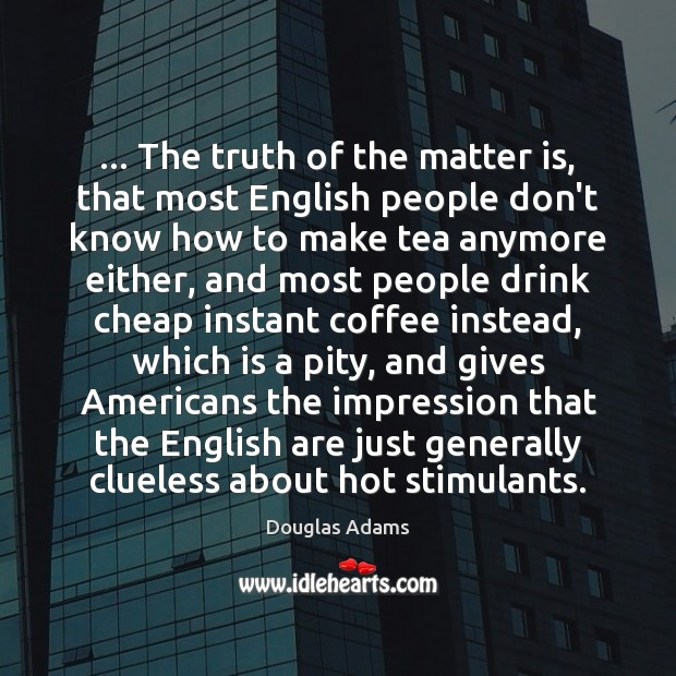 … The truth of the matter is, that most English people don't know Douglas Adams Picture Quote
