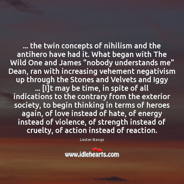 Image, … the twin concepts of nihilism and the antihero have had it. What
