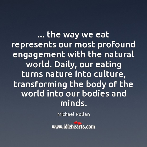 … the way we eat represents our most profound engagement with the natural Engagement Quotes Image