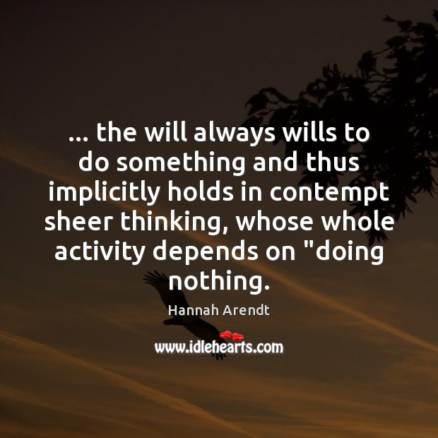 … the will always wills to do something and thus implicitly holds in Hannah Arendt Picture Quote