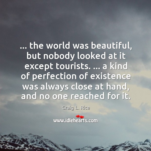 … the world was beautiful, but nobody looked at it except tourists. … a Image