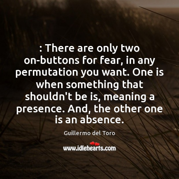 : There are only two on-buttons for fear, in any permutation you want. Image
