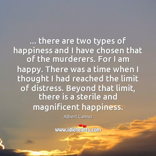 Image, … there are two types of happiness and I have chosen that of
