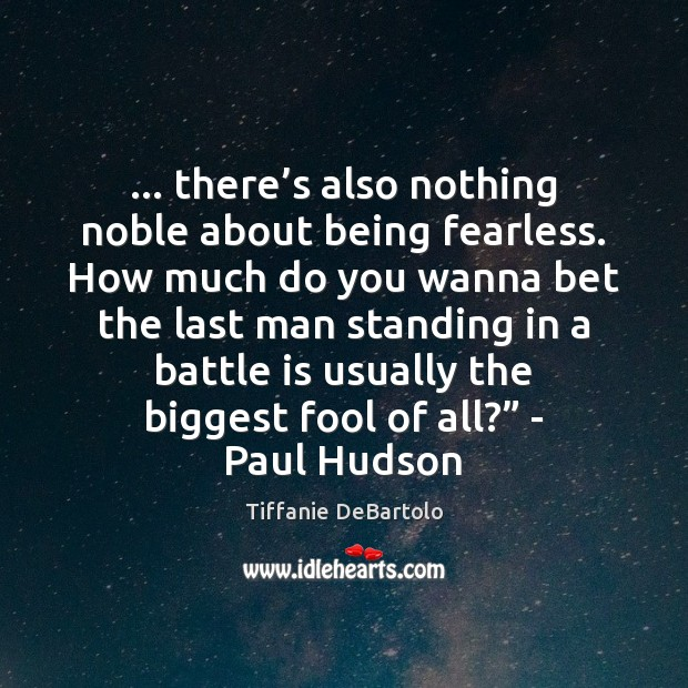 … there's also nothing noble about being fearless. How much do you Image
