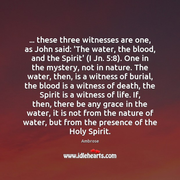 Image, … these three witnesses are one, as John said: 'The water, the blood,