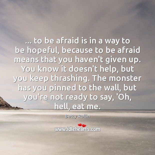 Image, … to be afraid is in a way to be hopeful, because to