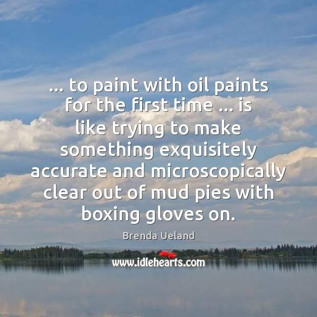 … to paint with oil paints for the first time … is like trying Image