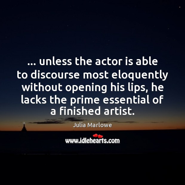 … unless the actor is able to discourse most eloquently without opening his Image
