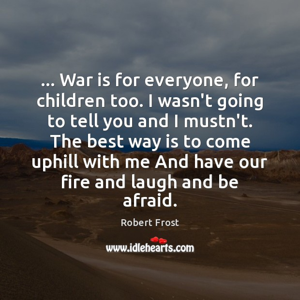 … War is for everyone, for children too. I wasn't going to tell Image