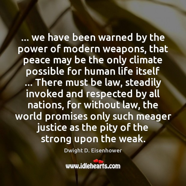 … we have been warned by the power of modern weapons, that peace Dwight D. Eisenhower Picture Quote