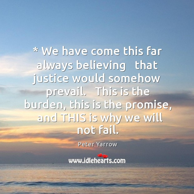 * We have come this far always believing   that justice would somehow prevail. Image