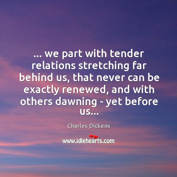 Image, … we part with tender relations stretching far behind us, that never can