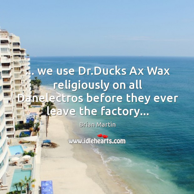Image, … we use Dr.Ducks Ax Wax religiously on all Danelectros before they