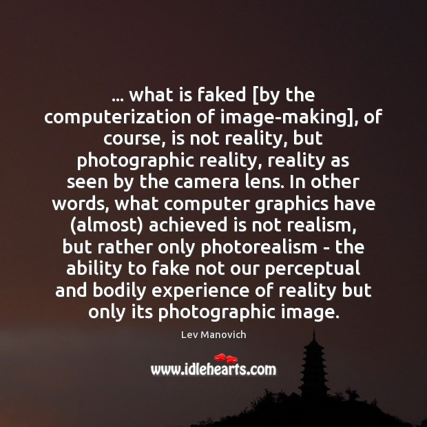 … what is faked [by the computerization of image-making], of course, is not Image