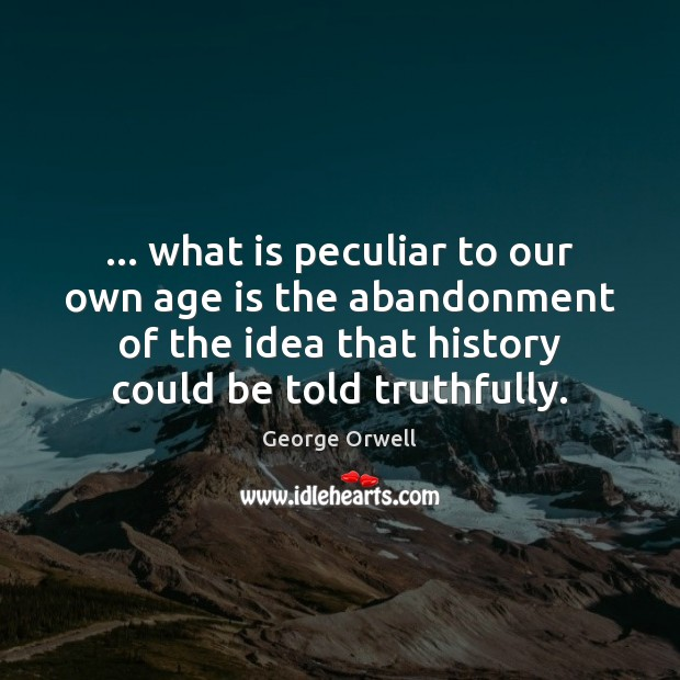 … what is peculiar to our own age is the abandonment of the Age Quotes Image