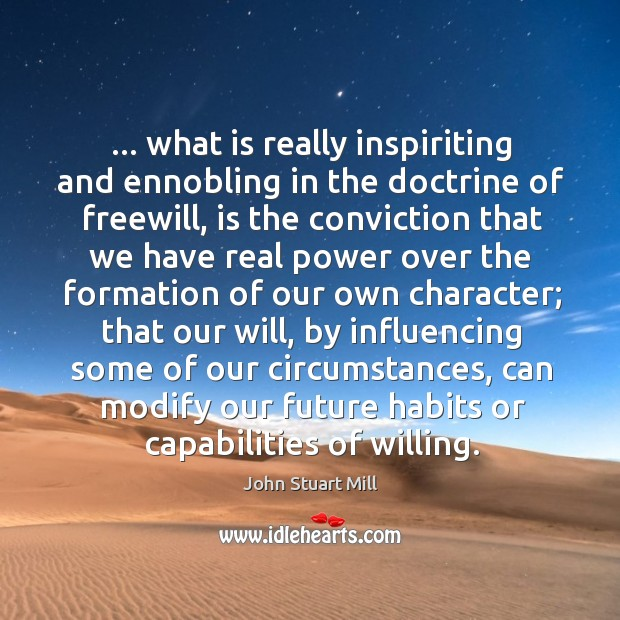 Image, … what is really inspiriting and ennobling in the doctrine of freewill, is