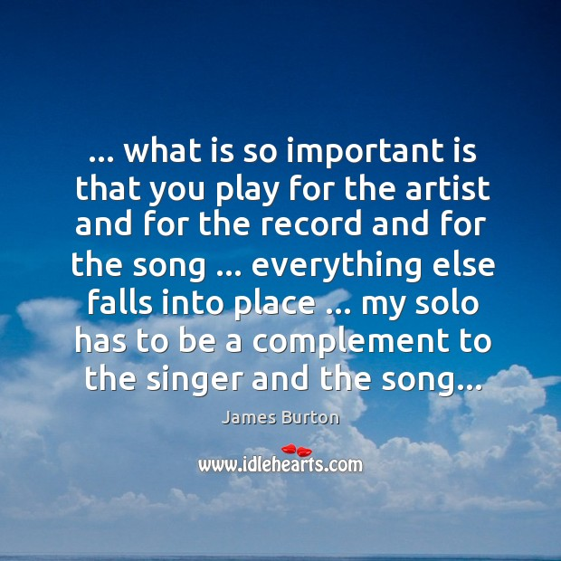 … what is so important is that you play for the artist and Image