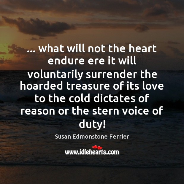 … what will not the heart endure ere it will voluntarily surrender the Image