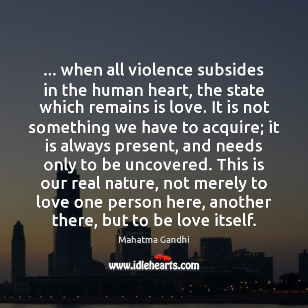 … when all violence subsides in the human heart, the state which remains Mahatma Gandhi Picture Quote