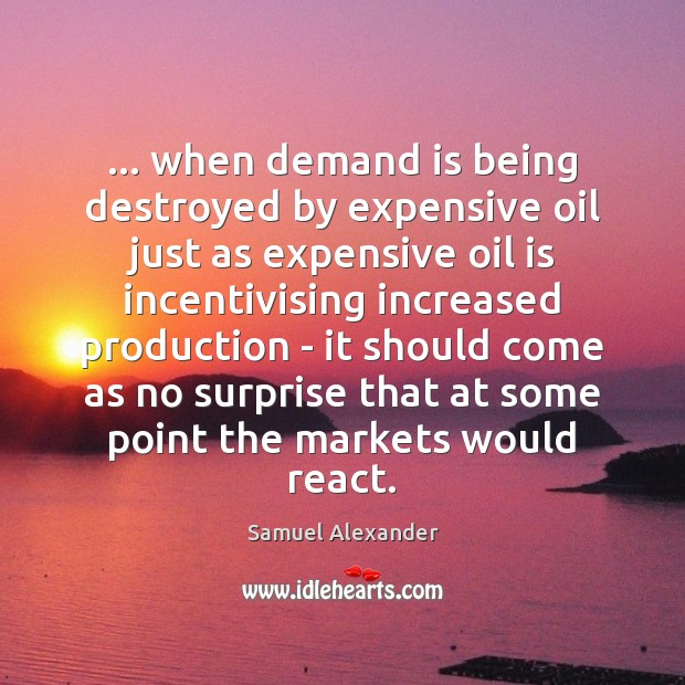 … when demand is being destroyed by expensive oil just as expensive oil Image