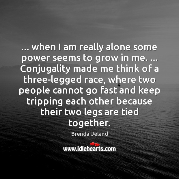 Image, … when I am really alone some power seems to grow in me. …