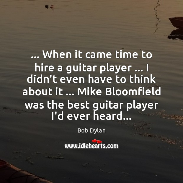 Image, … When it came time to hire a guitar player … I didn't even