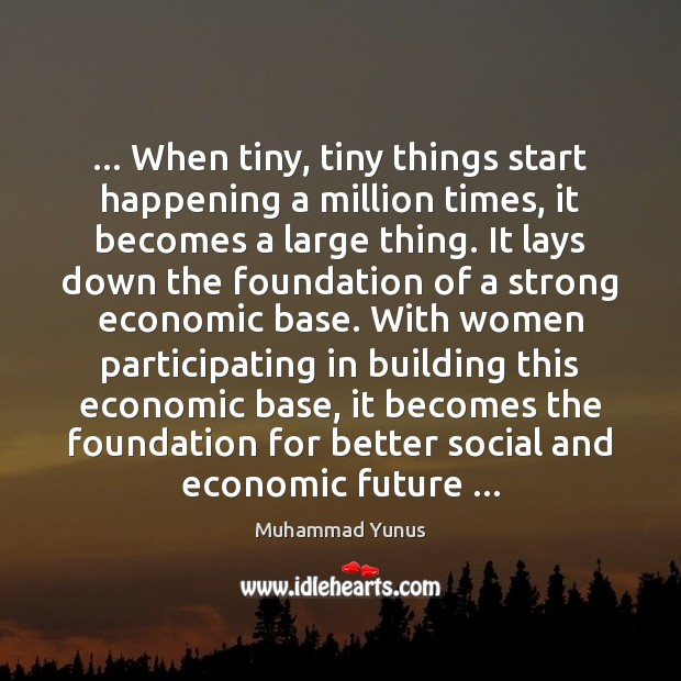 … When tiny, tiny things start happening a million times, it becomes a Image