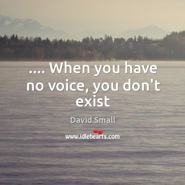 …. When you have no voice, you don't exist Image