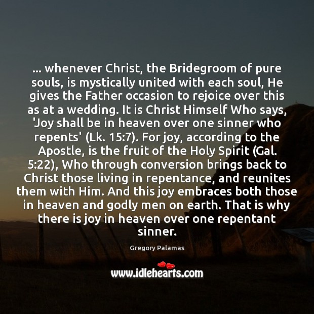 … whenever Christ, the Bridegroom of pure souls, is mystically united with each Image