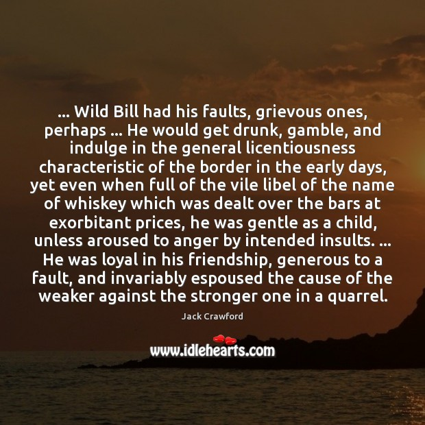 Image, … Wild Bill had his faults, grievous ones, perhaps … He would get drunk,