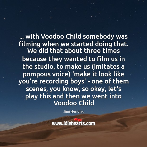… with Voodoo Child somebody was filming when we started doing that. We Image