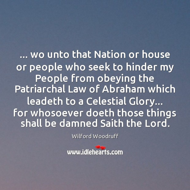 … wo unto that Nation or house or people who seek to hinder Image