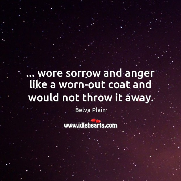 Image, … wore sorrow and anger like a worn-out coat and would not throw it away.