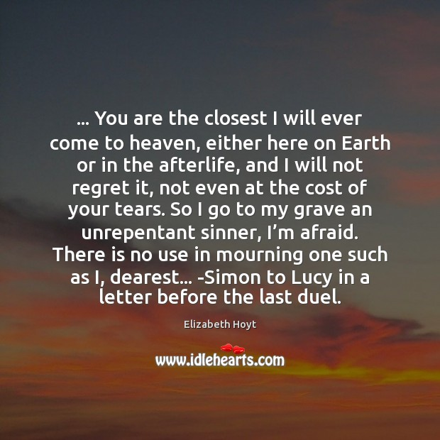 … You are the closest I will ever come to heaven, either here Image