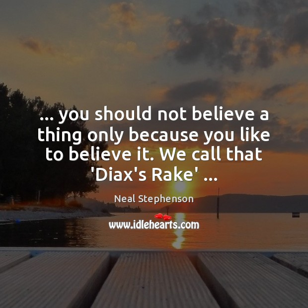 Image, … you should not believe a thing only because you like to believe