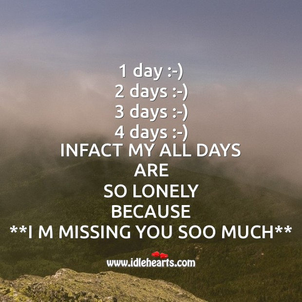 1 day :-) 2 days :-) 3 days :-) 4 days :-) Missing You Quotes Image