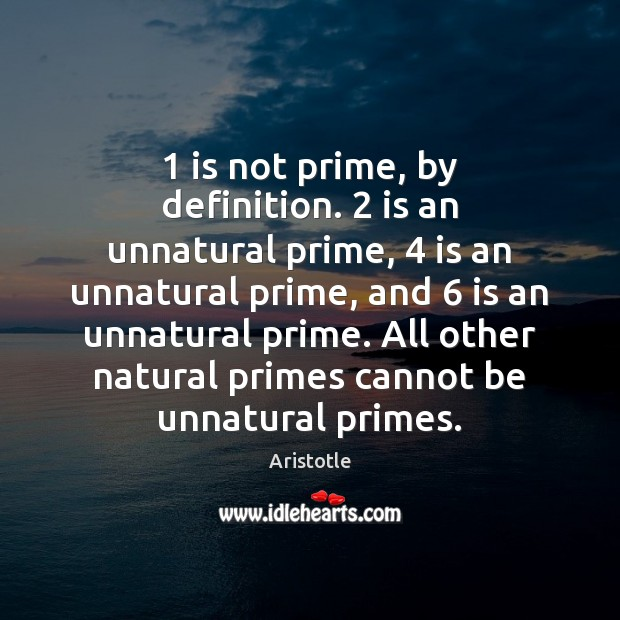 1 is not prime, by definition. 2 is an unnatural prime, 4 is an unnatural Aristotle Picture Quote