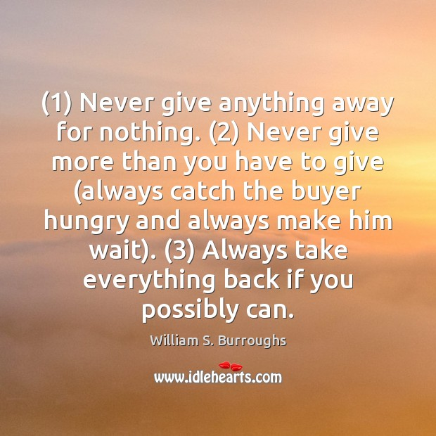 (1) Never give anything away for nothing. (2) Never give more than you have Image