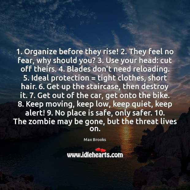 1. Organize before they rise! 2. They feel no fear, why should you? 3. Use Max Brooks Picture Quote
