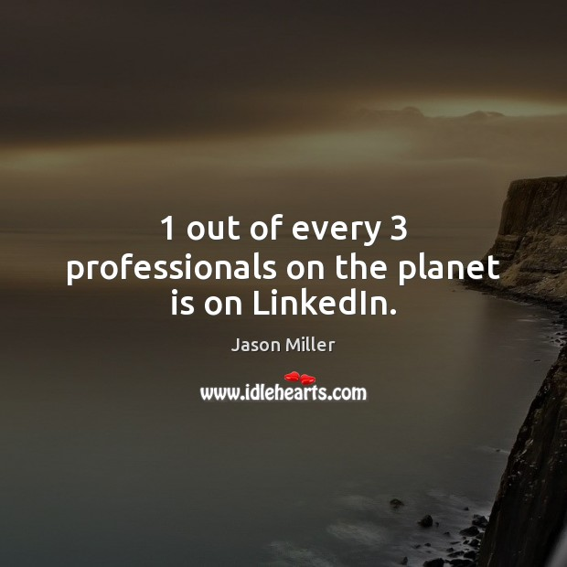 1 out of every 3 professionals on the planet is on LinkedIn. Image